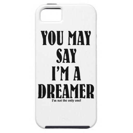 you may say i u0026 39 m a dreamer    iphone 5 cover