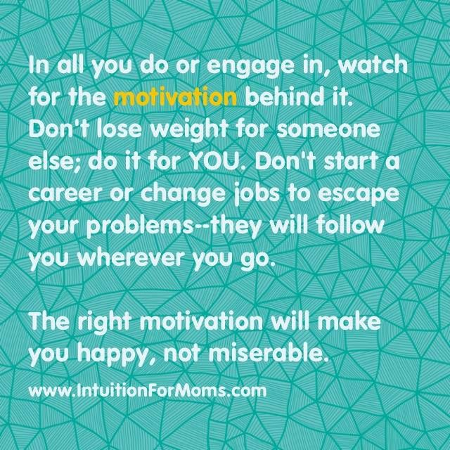 Check your motivation in everything you do!