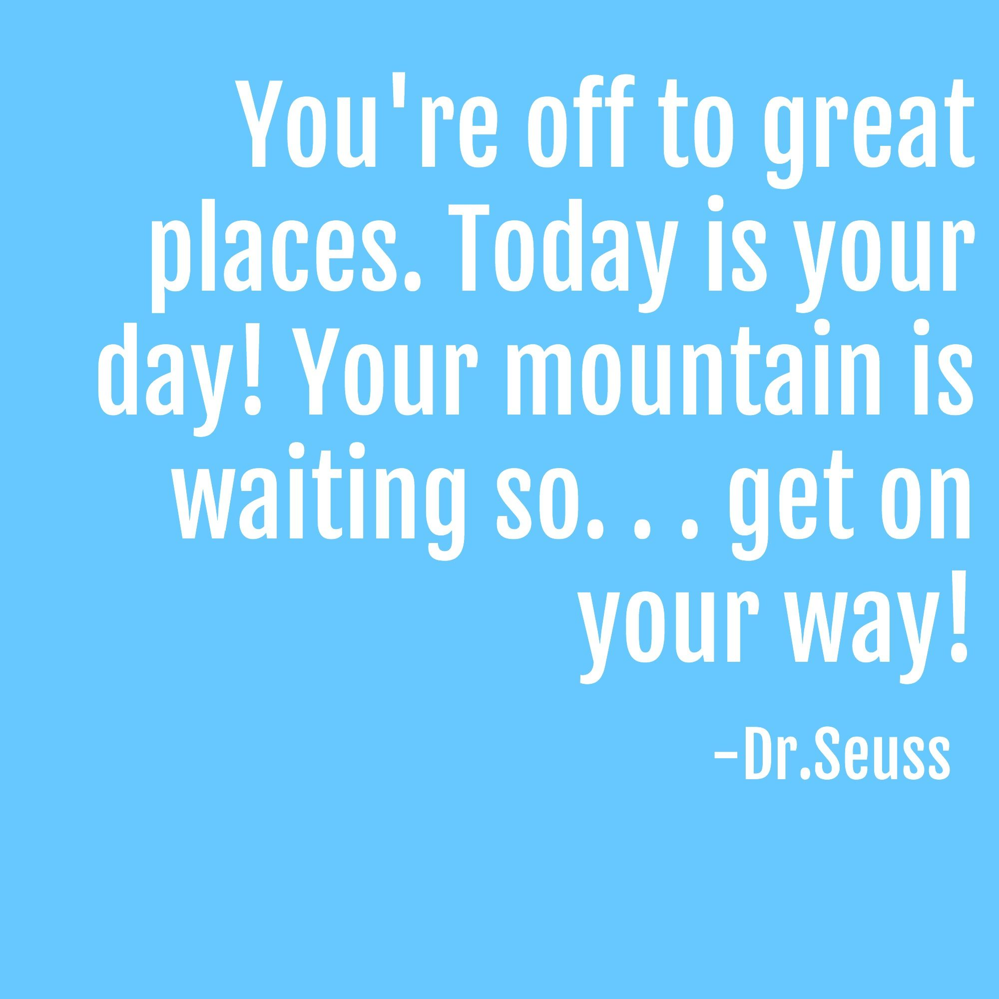 Quotes For Kids About Life You're Off To Great Placestoday Is Your Day Your Mountain Is