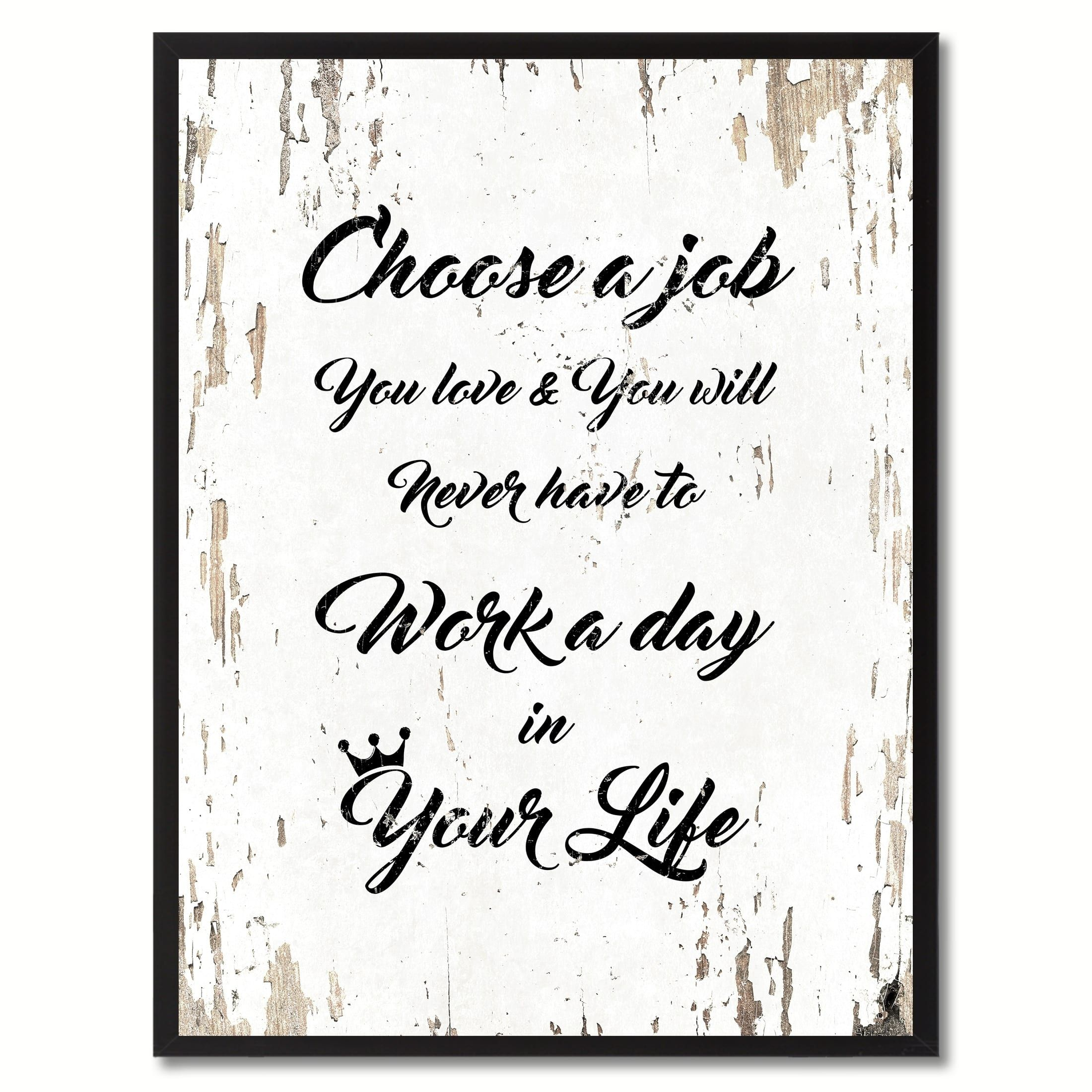 Choose a job you love & you will never have to work a day in your ...
