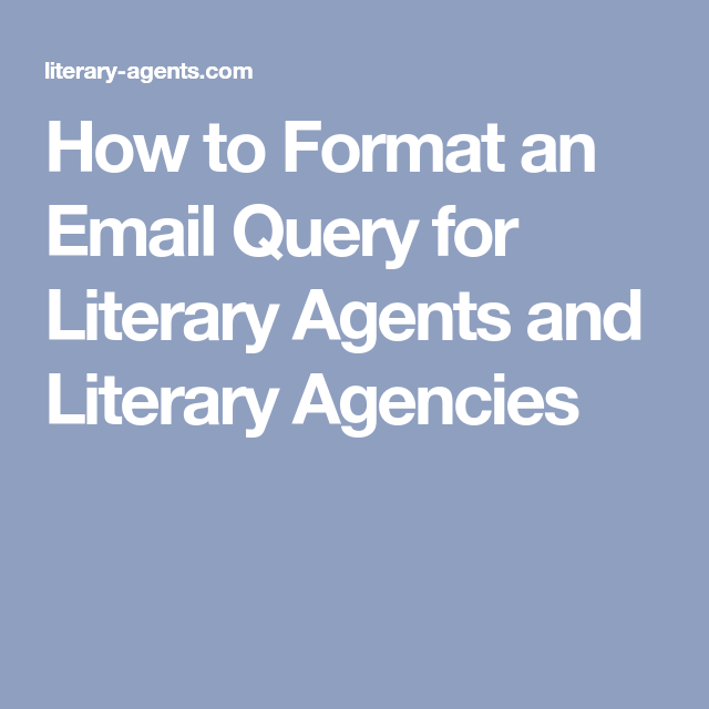 How to format an email query for literary agents and literary how to format an email query for literary agents a former ny times bestselling book agent shares seven tips to get your query letter read spiritdancerdesigns Choice Image