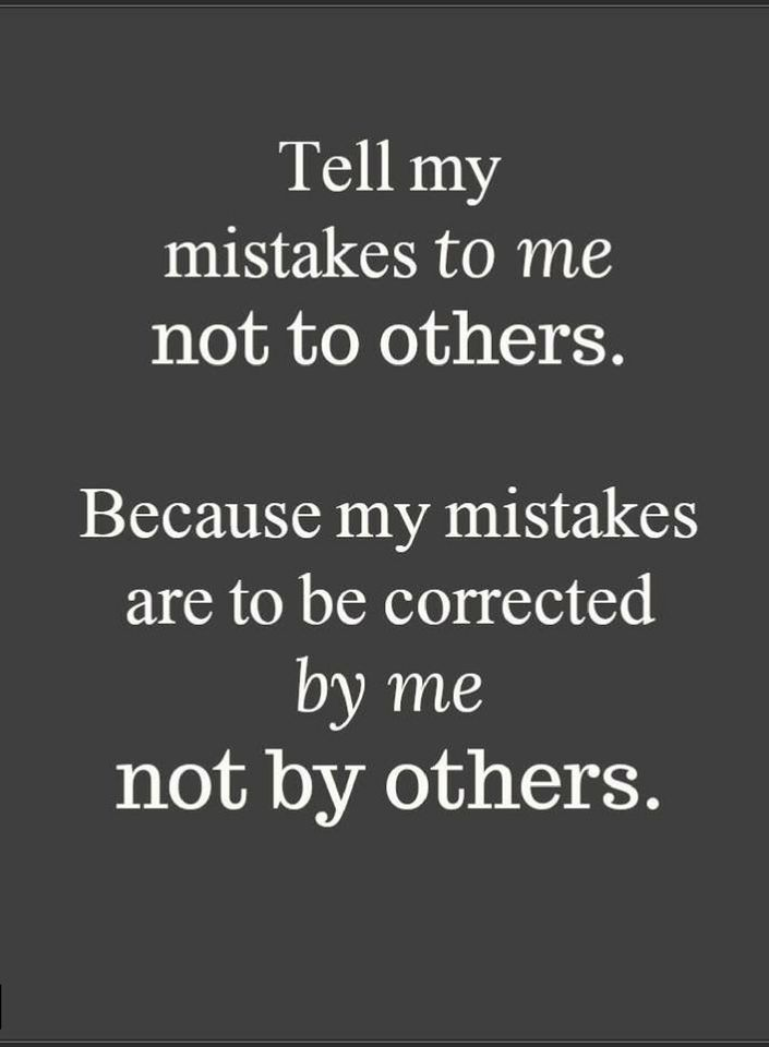 Quotes Tell my mistakes to me not to others. Because my mistakes are to be - Quotes