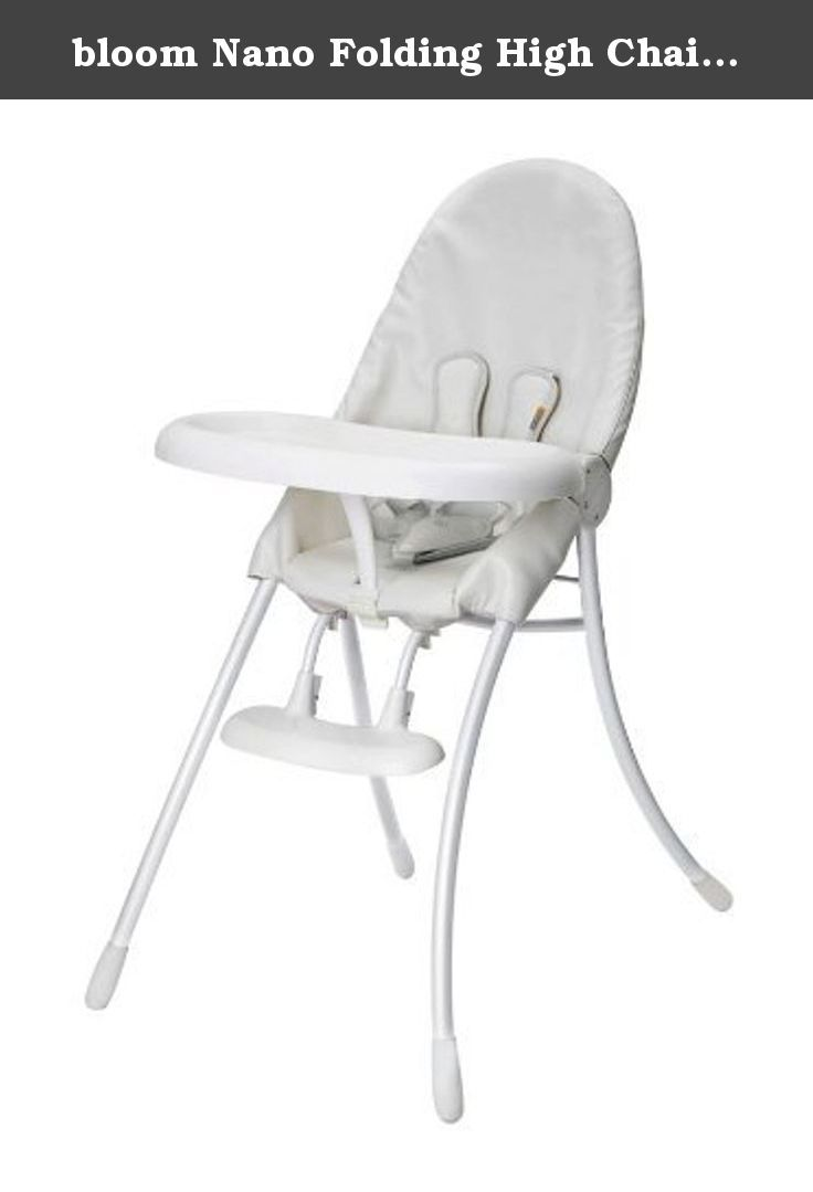 Bloom Nano Folding High Chair In Coconut White Sit Fold Store With Its European Styling And Flat Fold Design Folding High Chair Simple Storage High Chair