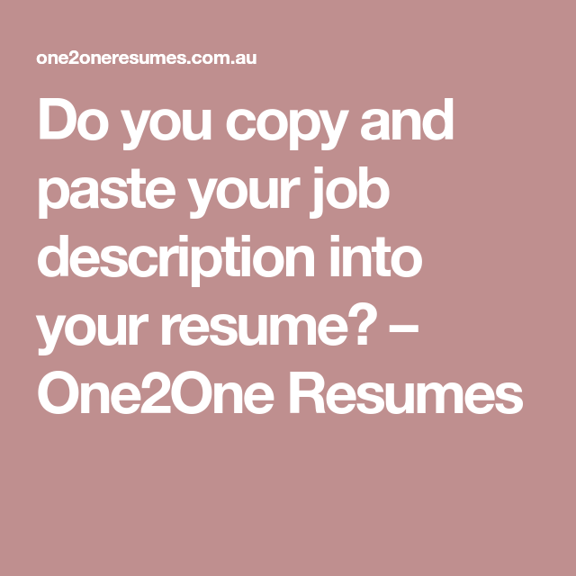 Job Descriptions For Resume Best Do You Copy And Paste Your Job Description Into Your Resume .