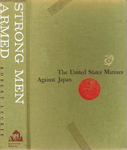 Strong Men Armed: The United States Marines Against Japan, Leckie, Robert