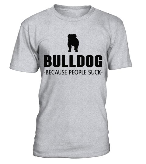# Bulldog - Because people suck Funny T-Shirt .  HOW TO ORDER:1. Select the style and color you want:2. Click Reserve it now3. Select size and quantity4. Enter shipping and billing information5. Done! Simple as that!TIPS: Buy 2 or more to save shipping cost!This is printable if you purchase only one piece. so dont worry, you will get yours.Guaranteed safe and secure checkout via:Paypal | VISA | MASTERCARDBulldog - Because people suck Funny T-Shirt