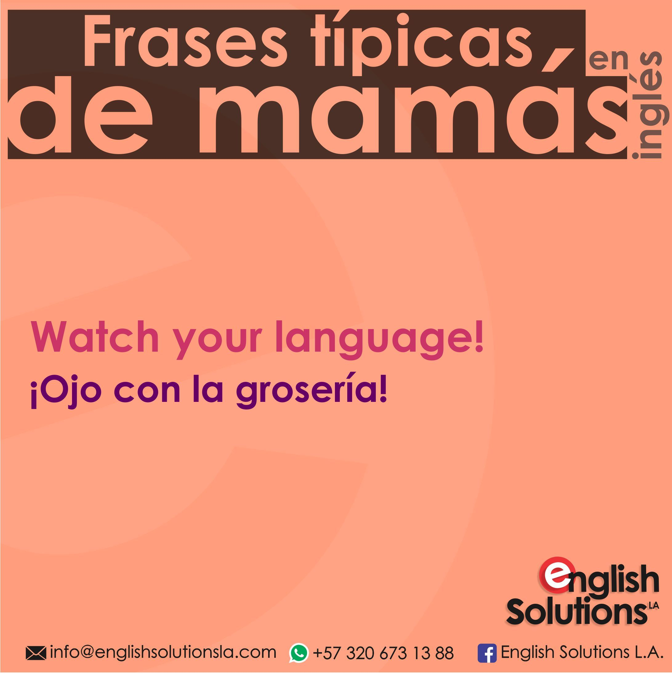Frases Típicas De Mamá En Inglés Watch Your Language Ojo