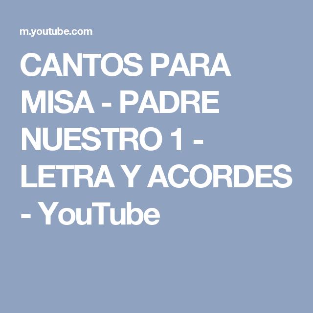 Cantos Para Misa Padre Nuestro 1 Letra Y Acordes Youtube Letras Y Acordes Canto Letras