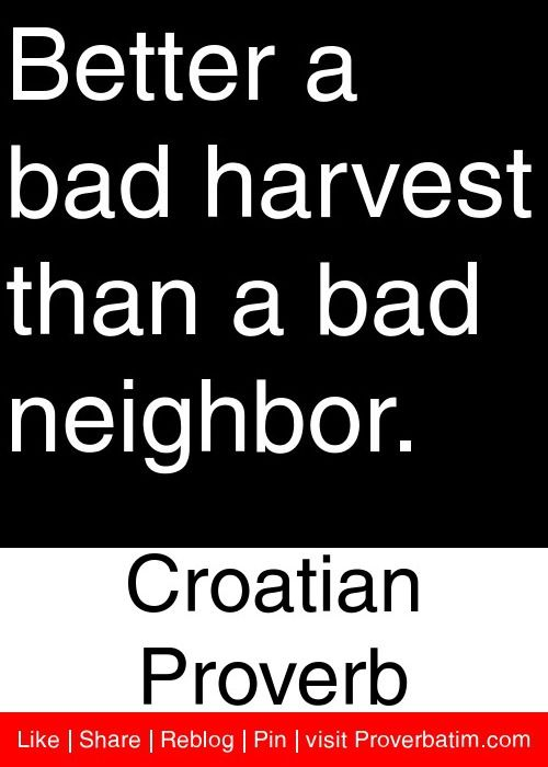 Better A Bad Harvest Croatian Proverb Proverbatim Words Of Wisdom Quotes Proverbs Inspirational Quotes Collection