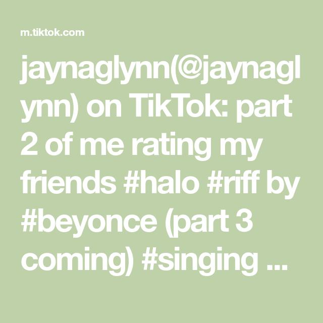 Jaynaglynn Jaynaglynn On Tiktok Part 2 Of Me Rating My Friends Halo Riff By Beyonce Part 3 Coming Singing Sing Music Haloch Singing My Friend Music