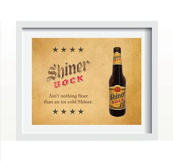 Texas print featuring Shiner Beer with saying - Ain't nothing finer than an ice cold Shiner. ($9.99)