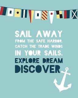 Sail away from the safe harbor. Catch the trade winds in your sails. #Explore #Dream #Discover