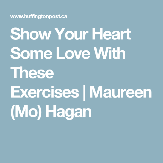 Show Your Heart Some Love With These Exercises|Maureen (Mo) Hagan