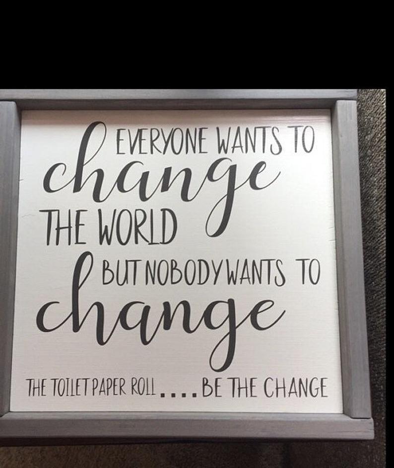 BATHROOM DECOR/Funny bath decor/Everyone wants to change