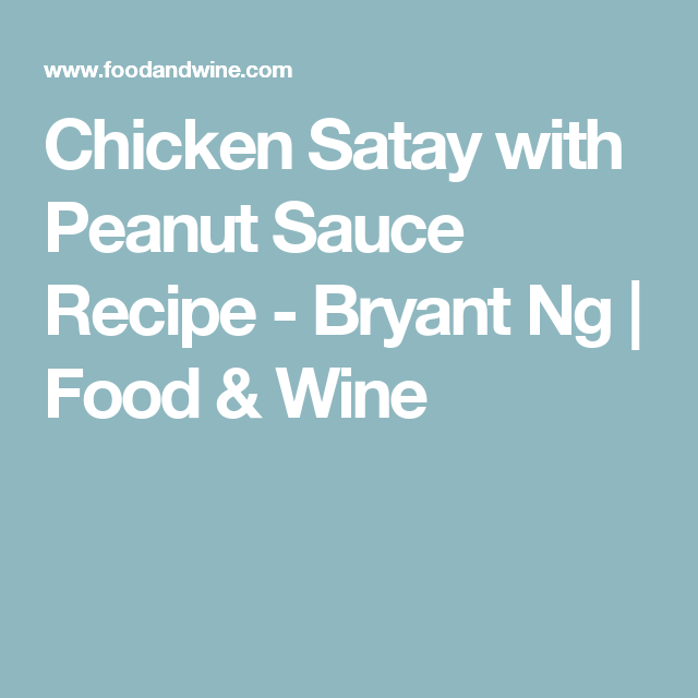Chicken Satay with Peanut Sauce Recipe - Bryant Ng | Food & Wine