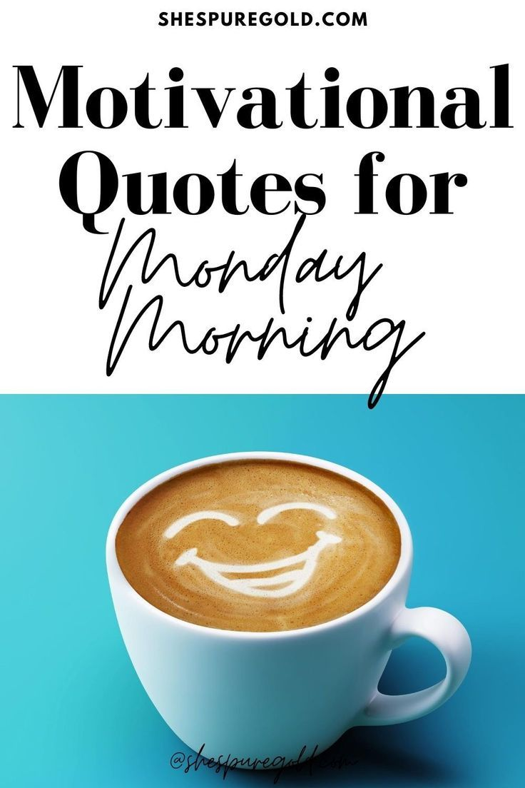 22 Monday Morning Quotes . Positive motivational quotes