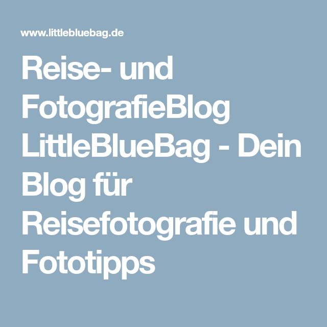 Reise- und FotografieBlog LittleBlueBag - Dein Blog für Reisefotografie und Fototipps