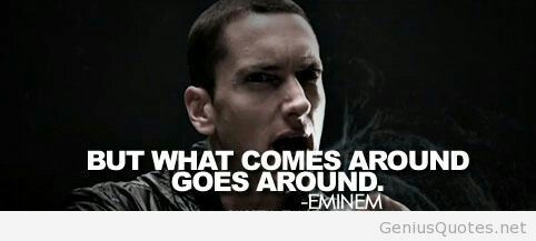 But What Comes Around Goes Around Eminem