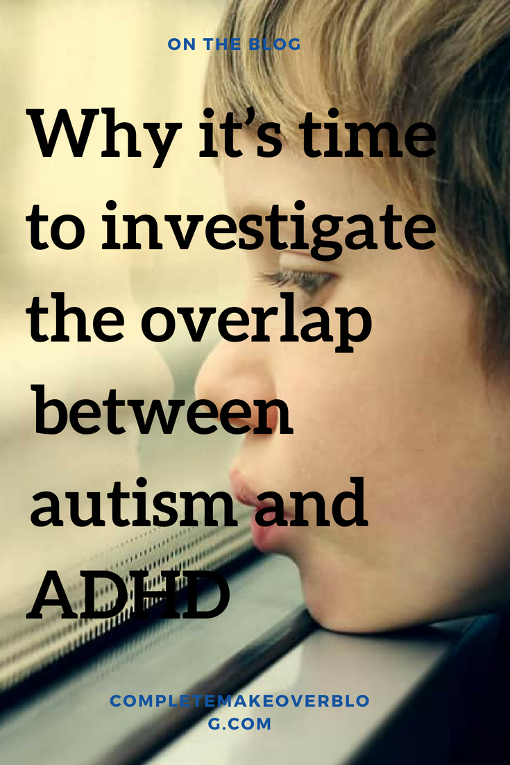 Why Its Time To Investigate Overlap >> Why It S Time To Investigate The Overlap Between Autism And Adhd