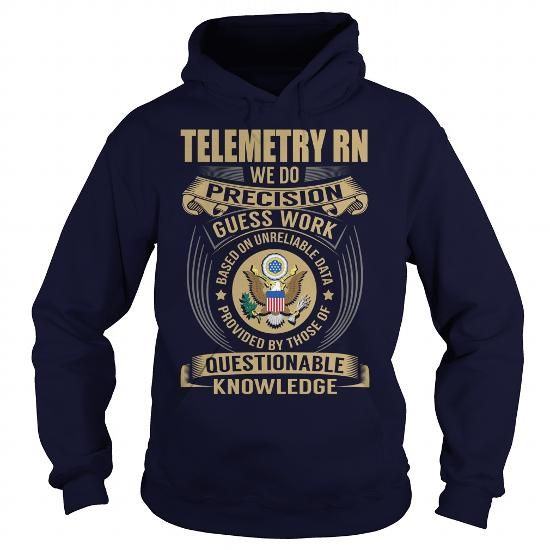 Telemetry RN We Do Precision Guess Work Knowledge T Shirts, Hoodie Sweatshirts