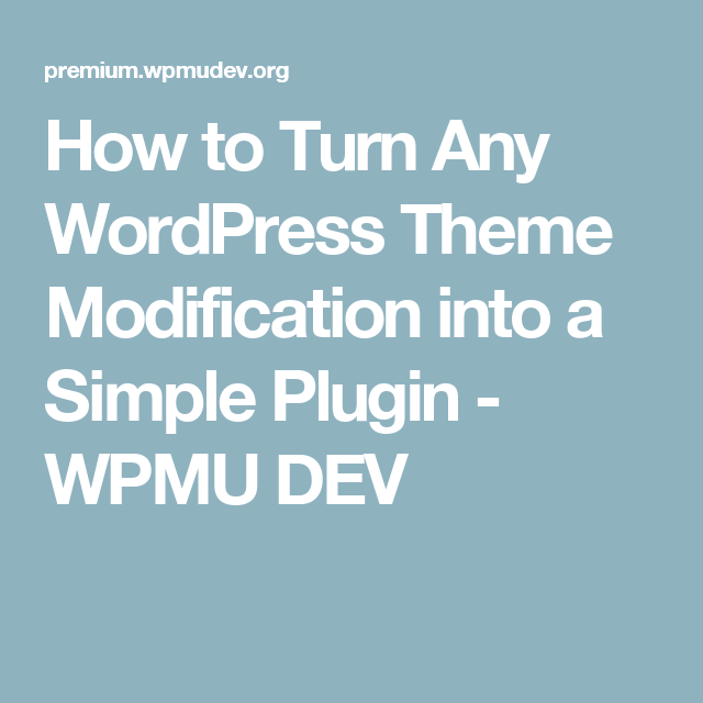 How To Turn Any WordPress Theme Modification Into A Simple