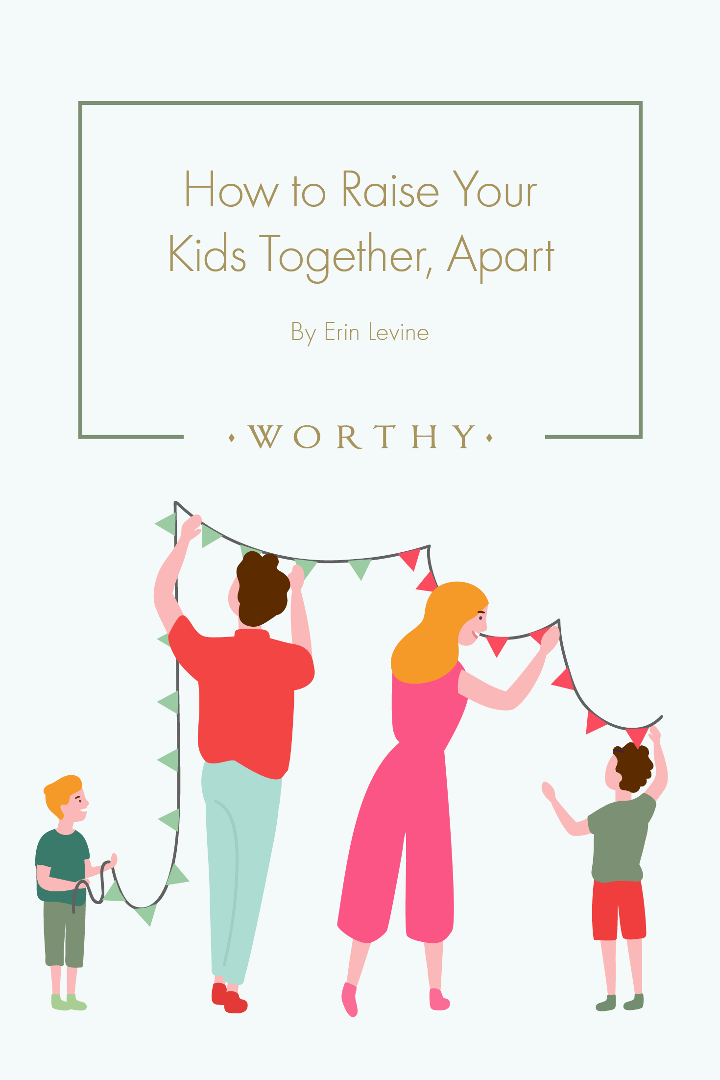 How To Raise Your Kids Together Apart