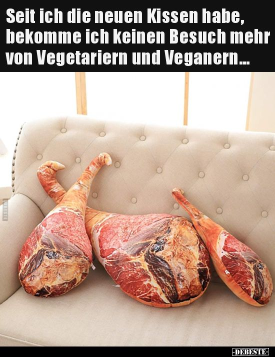 Seit ich die neuen Kissen habe, bekomme ich keinen Besuch.. | Lustige Bilder, Sprüche, Witze, echt lustig #veganhumor