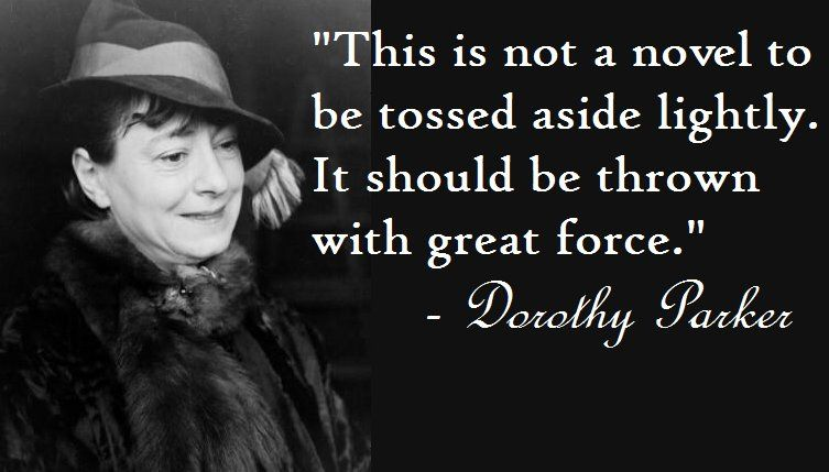 This Is Not A Novel To Be Tossed Aside Lightly It Should Be Thrown With Great Force Dorothy Parker Quotes Dorothy Parker Dorothy Parker Poems