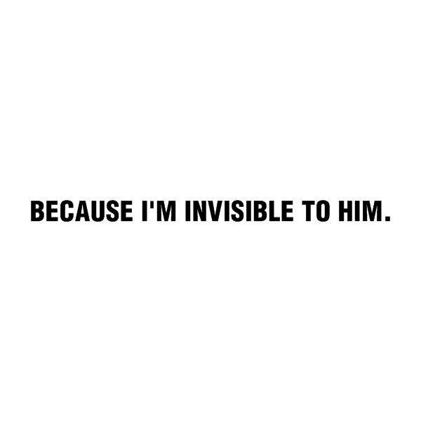 I Must Be Magic Because I M Invisible To Him Quote By O Live E A Quotes Im Invisible Words