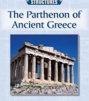the parthenon of ancient greece history s great structures by don