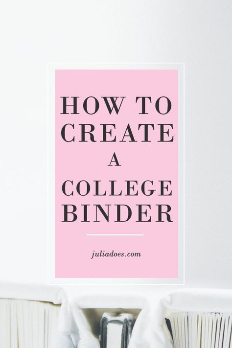 What to Include in Your College Binder - Julia Amodeo