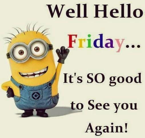 Well Hello Friday Friday Happy Friday Tgif Good Morning Friday