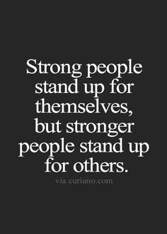 Strong People Stand Up For Themselves But Stronger People Stand Up