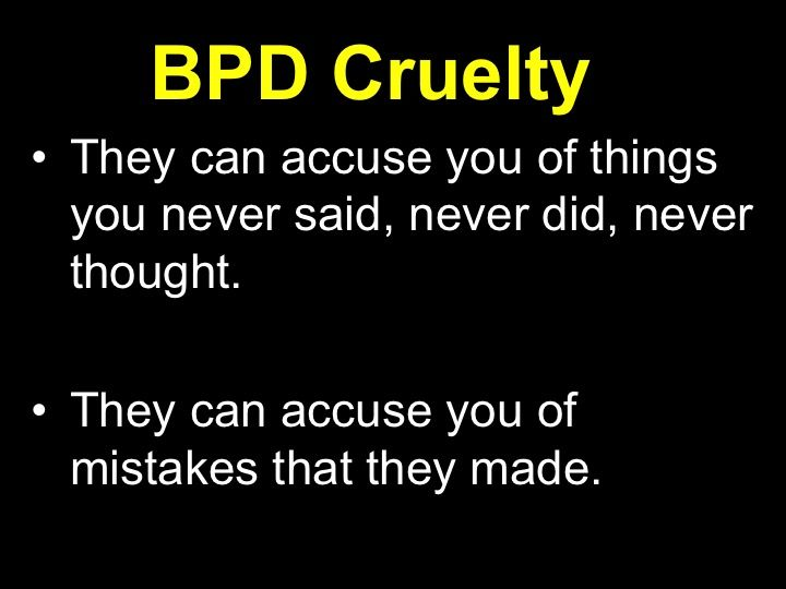 BPD cruelty They can accuse you of things you never said, never did