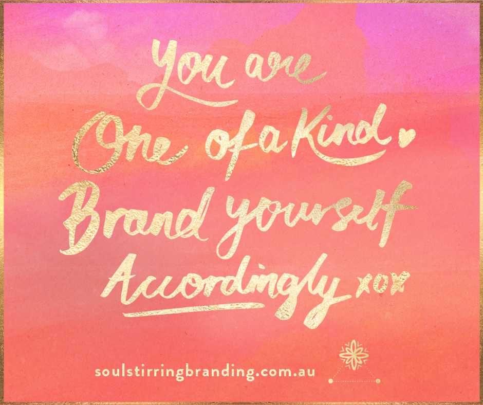 You are one of kind. Brand yourself accordingly. Inspirational