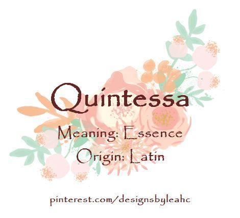 Baby Girl Name: Quintessa. Meaning: Essence. Origin: Latin ...