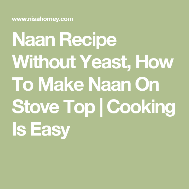 Naan Recipe Without Yeast, How To Make Naan On Stove Top   Cooking Is Easy