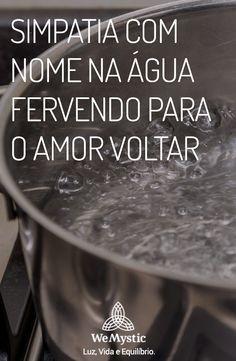 Simpatia Com Nome Na Agua Fervendo Para O Amor Voltar Oracao