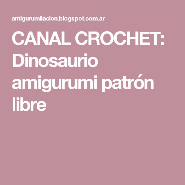 CANAL CROCHET: Dinosaurio amigurumi patrón libre   Amigurumi ...