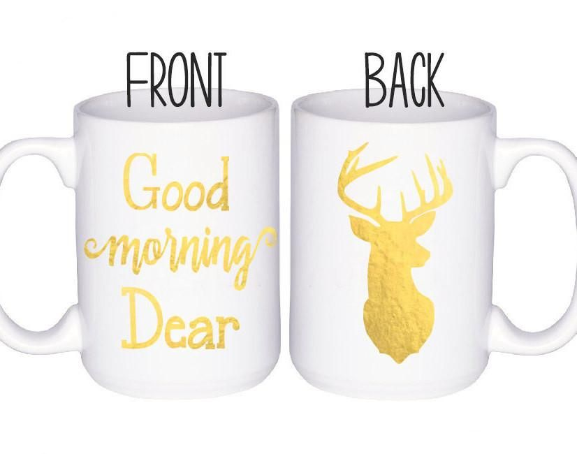 Good Morning Dear Coffee Mug Dear/Deer; Who doesn't love a double  meaning?!?! Any deer/dear hunters in your life will love this beautiful  gold deer mug!!
