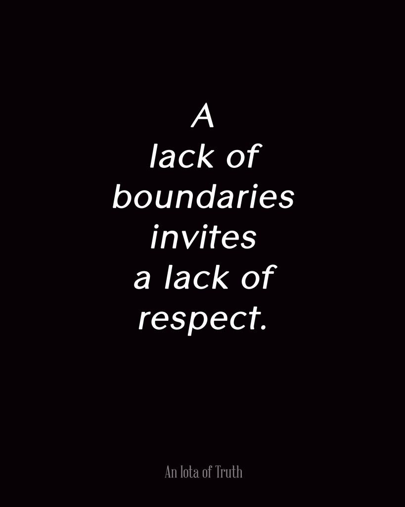 A Lack Of Boundaries Invites A Lack Of Respect On Remember This