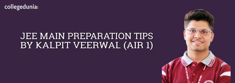 Jee Main Preparation Tips By Kalpeet Veerwal Maine Tips Engineering Colleges In India
