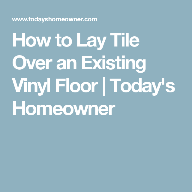 How To Lay Tile Over An Existing Vinyl Floor Ideas For