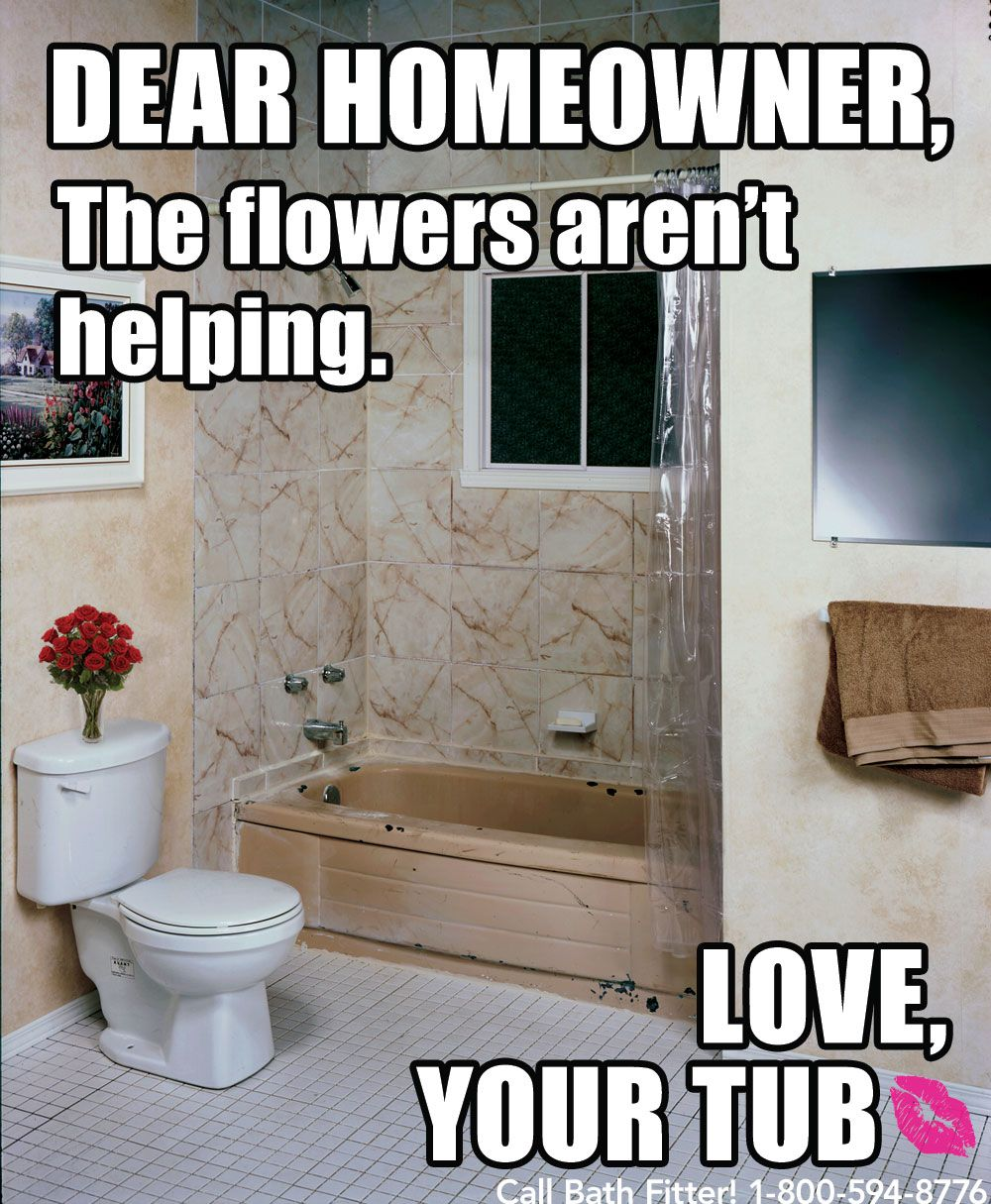 Flowers Can Only Do So Much Remodeling Diy Fail Meme If Your Tub Could Talk Pinterest