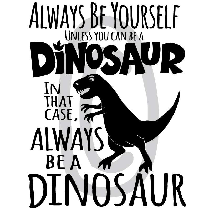 Always Be A Dinosaur Vector Files For Download Cricut
