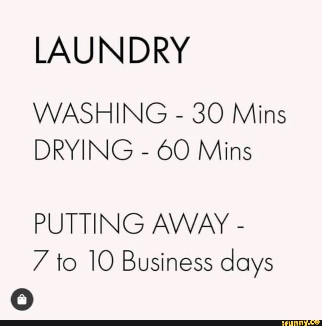 Laundry Washing 30 Mins Drying Oo Mins Putting Away 7 To 10 Business Days Ifunny Laundry Quotes Funny Laundry Humor Funny Quotes