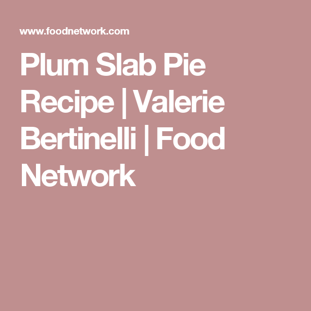 Plum slab pie recipe slab pie valerie bertinelli and pie recipes plum slab pie recipe valerie bertinelli food network forumfinder Images