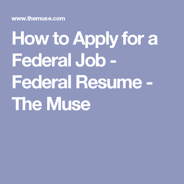 How to Apply for a Federal Job Federal Resume The Muse resume