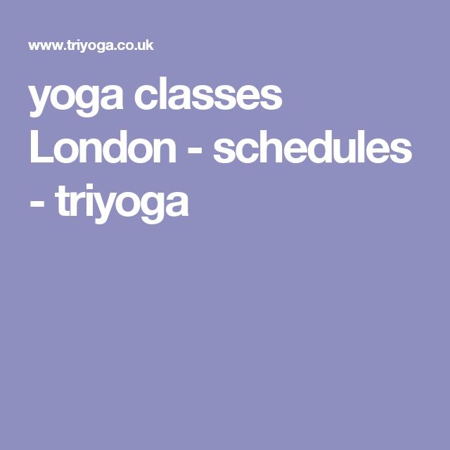 yoga classes London - schedules - triyoga