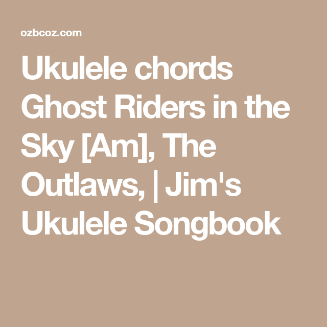 Ukulele chords Ghost Riders in the Sky [Am], The Outlaws, | Jim\'s ...